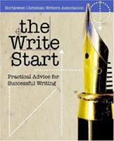 The Write Start: Practical Advice for Successful Writing 1414103034 Book Cover