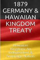 1879 Germany & the Hawaiian Kingdom Treaty: Hawaii War Report Hawaii Book Club 153466842X Book Cover