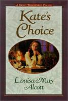 Kate's Choice: What Love Can Do ; Gwen's Adventure in the Snow : Three Fire-Side Stories to Warm the Heart 1589196635 Book Cover