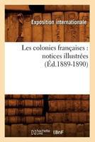 Les Colonies Franaaises: Notices Illustra(c)Es (A0/00d.1889-1890) 2012574416 Book Cover