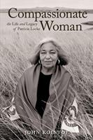 Compassionate Woman: The Life and Legacy of Patricia Locke 1931847851 Book Cover