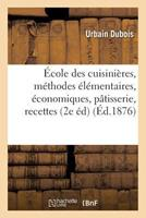 Ecole Des Cuisiniares, Methodes Elementaires, Economiques: Cuisine, Patisserie,: Office, 1500 Recettes 2e Edition 2019566702 Book Cover