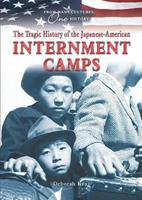 The Tragic History of the Japanese-American Internment Camps 076602797X Book Cover