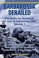 Barbarossa Derailed. Volume 1: The German Advance, the Encirclement Battle and the First and Second Soviet Counteroffensives, 10 July-24 August 1941 1906033722 Book Cover