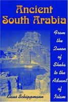 Ancient South Arabia: From the Queen of Sheba to the Advent of Islam 1558762361 Book Cover