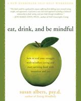 Eat, Drink, and Be Mindful: How to End Your Struggle with Mindless Eating and Start Savoring Food with Intention and Joy 1572246154 Book Cover