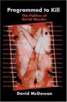 Programmed to Kill: The Politics of Serial Murder 0595326404 Book Cover