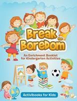 Break the Boredom: An Enrichment Booklet for Kindergarten Activities 1683211731 Book Cover