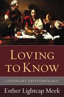 Loving to Know: Covenant Epistemology 1608999289 Book Cover