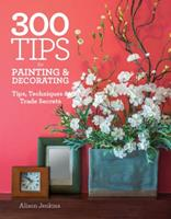300 Tips for Painting & Decorating: Tips, Techniques & Trade Secrets 1770854525 Book Cover