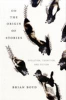 On the Origin of Stories: Evolution, Cognition, and Fiction 0674033574 Book Cover