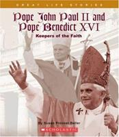 Pope John Paul II and Pope Benedict XVI: Keepers of the Faith (Great Life Stories) 0531178471 Book Cover