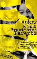 Angry Kids, Frustrated Parents: Practical Ways to Prevent and Reduce Aggression in Your Children 1889322288 Book Cover