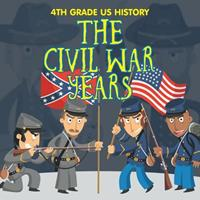 4th Grade US History: The Civil War Years 1682609359 Book Cover