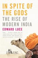 In Spite of the Gods: The Strange Rise of Modern India