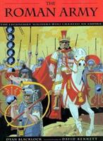 The Roman Army: The Legendary Soldiers Who Created an Empire 0802788971 Book Cover