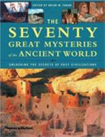 The Seventy Great Mysteries Of The Ancient World: Unlocking The Secrets Of Past Civilizations 0500510504 Book Cover