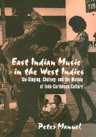 East Indian Music in the West Indies: Tan-Singing, Chutney, and the Making of Indo-Caribbean Culture (Studies in Latin American and Caribbean Music Series) 1566397634 Book Cover