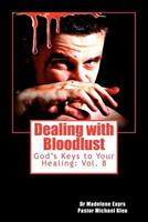 Dealing with Bloodlust: God's Keys to Your Healing 1466292059 Book Cover
