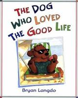 The Dog Who Loved the Good Life 080506494X Book Cover
