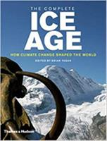 The Complete Ice Age: How Climate Change Shaped the World 0500051615 Book Cover