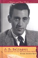 J.D. Salinger: The Catcher in the Rye and Other Works (Writers and Their Works) 0761425942 Book Cover