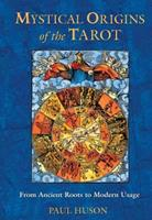 Mystical Origins of the Tarot: From Ancient Roots to Modern Usage 0892811900 Book Cover