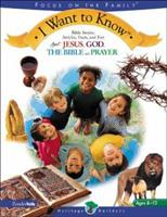 I Want To Know: Bible Stories, Articles, Facts, and Fun About God, Jesus, The Bible, and Prayer 0310700582 Book Cover