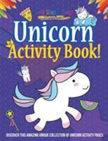 Unicorn Activity Book! Discover This Amazing Unique Collection Of Unicorn Activity Pages 164193929X Book Cover