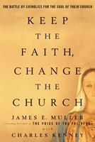 Keep The Faith, Change The Church: The Battle By Catholics For The Soul Of Their Church 1579548903 Book Cover