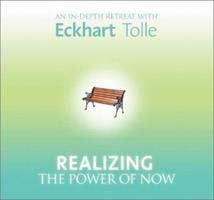 Realizing the Power of Now: An In-Depth Retreat With Eckhart Tolle 1591790719 Book Cover