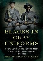 Blacks in Gray Uniforms: A New Look at the South's Most Forgotten Combat Troops 1861-1865 1634990439 Book Cover