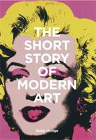 The Short Story of Modern Art: A Pocket Guide to Key Movements, Works, Themes, and Techniques 1786273691 Book Cover