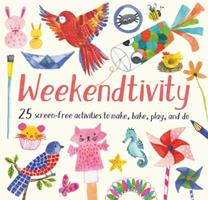 Weekendtivity: 25 screen-free activities to make, bake, play, and do 1682971430 Book Cover
