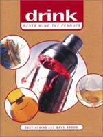 Drink: Never Mind the Peanuts 1572234067 Book Cover