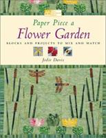 Paper Piece a Flower Garden: Blocks and Projects to Mix and Match 1564773566 Book Cover