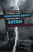Good News About Satan: A Gospel Look at Spiritual Warfare 1936760673 Book Cover