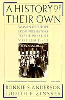 A History of Their Own: Women in Europe from Prehistory to the Present Volume II