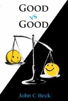 Good vs Good: Why the 8 Great Goods Are Behind Every Good (and Bad) Decision 0984749144 Book Cover