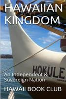 The Hawaiian Kingdom Hokulea: An Independent & Sovereign Nation 1534619003 Book Cover