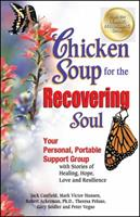 Chicken Soup for the Recovering Soul: Your Personal, Portable Support Group with Stories of Healing, Hope, Love and Resilience (Chicken Soup for the Soul) 0757302033 Book Cover