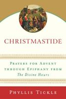 Christmastide: Prayers for Advent Through Epiphany from The Divine Hours 0385510268 Book Cover