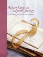 Heart Songs to Apron Strings: A Mother's Journal for Her Daughter 1845978196 Book Cover