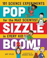 Pop, Sizzle, Boom!: 101 Science Experiments for the Mad Scientist in Every Kid 1250092825 Book Cover