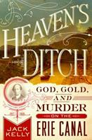 Heaven's Ditch: God, Gold, and Murder on the Erie Canal 1250131529 Book Cover