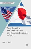 Sato, America and the Cold War: U.S.-Japanese Relations, 1964-72 1137457619 Book Cover