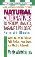 Natural Alternative to Nexium, Maalox, Tagament, Prilosec & Other Acid Blockers: What to Use to Relieve Acid Reflux, Heartburn, and Gastric Ailments 0757002102 Book Cover