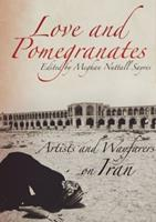 Love and Pomegranates: Artists and Wayfarers on Iran 0984835997 Book Cover