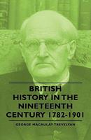 BRITISH HISTORY IN THE NINETEENTH CENTURY 1782-1901 1406756113 Book Cover