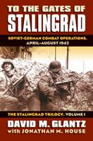 To the Gates of Stalingrad: Soviet-German Combat Operations, April-August 1942 (Modern War Studies) 0700616306 Book Cover
